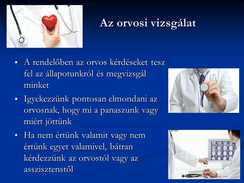 Az orvosi vizsgálat A rendelőben az orvos kérdéseket tesz fel az állapotunkról és megvizsgál minket.
