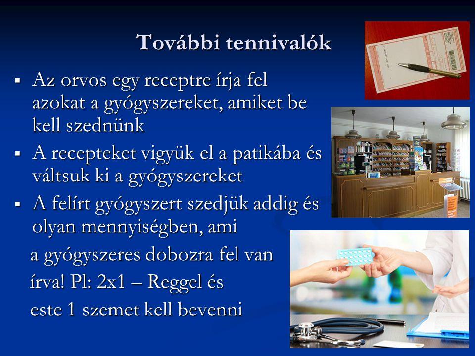 További tennivalók Az orvos egy receptre írja fel azokat a gyógyszereket, amiket be kell szednünk.