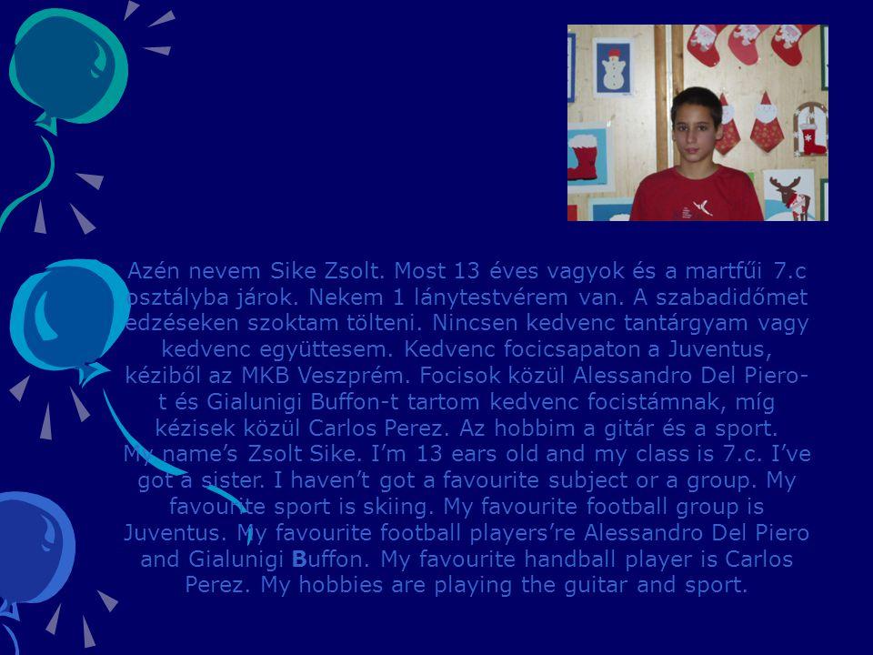 Azén nevem Sike Zsolt. Most 13 éves vagyok és a martfűi 7