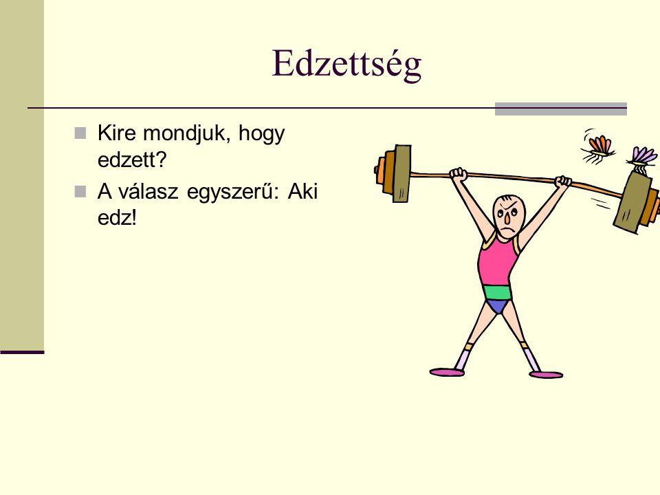 Edzettség Kire mondjuk, hogy edzett A válasz egyszerű: Aki edz!