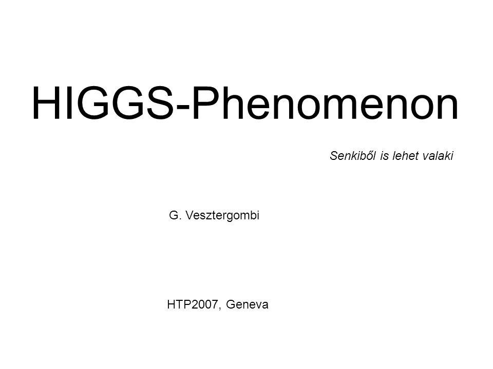 HIGGS-Phenomenon Senkiből is lehet valaki G. Vesztergombi
