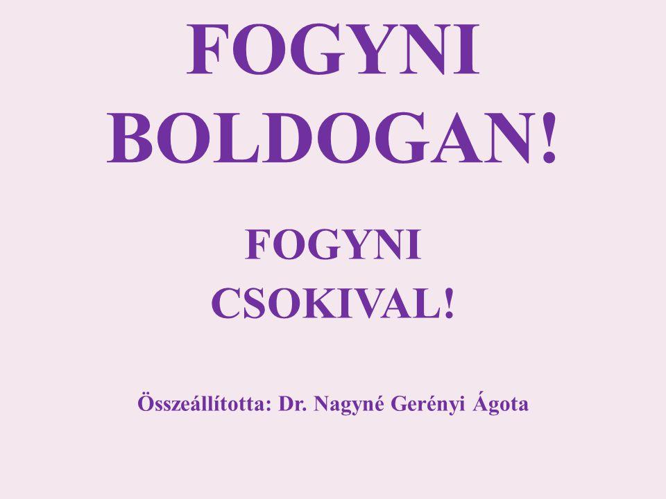 FOGYNI CSOKIVAL! Összeállította: Dr. Nagyné Gerényi Ágota