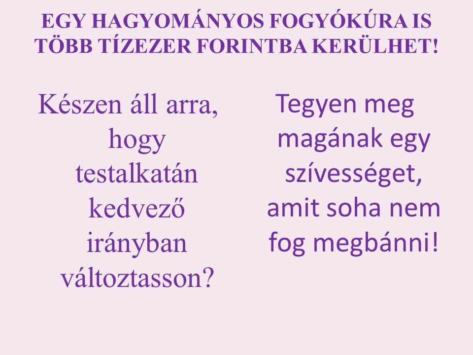 EGY HAGYOMÁNYOS FOGYÓKÚRA IS TÖBB TÍZEZER FORINTBA KERÜLHET!