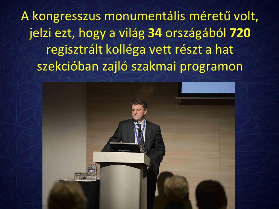 A kongresszus monumentális méretű volt, jelzi ezt, hogy a világ 34 országából 720 regisztrált kolléga vett részt a hat szekcióban zajló szakmai programon