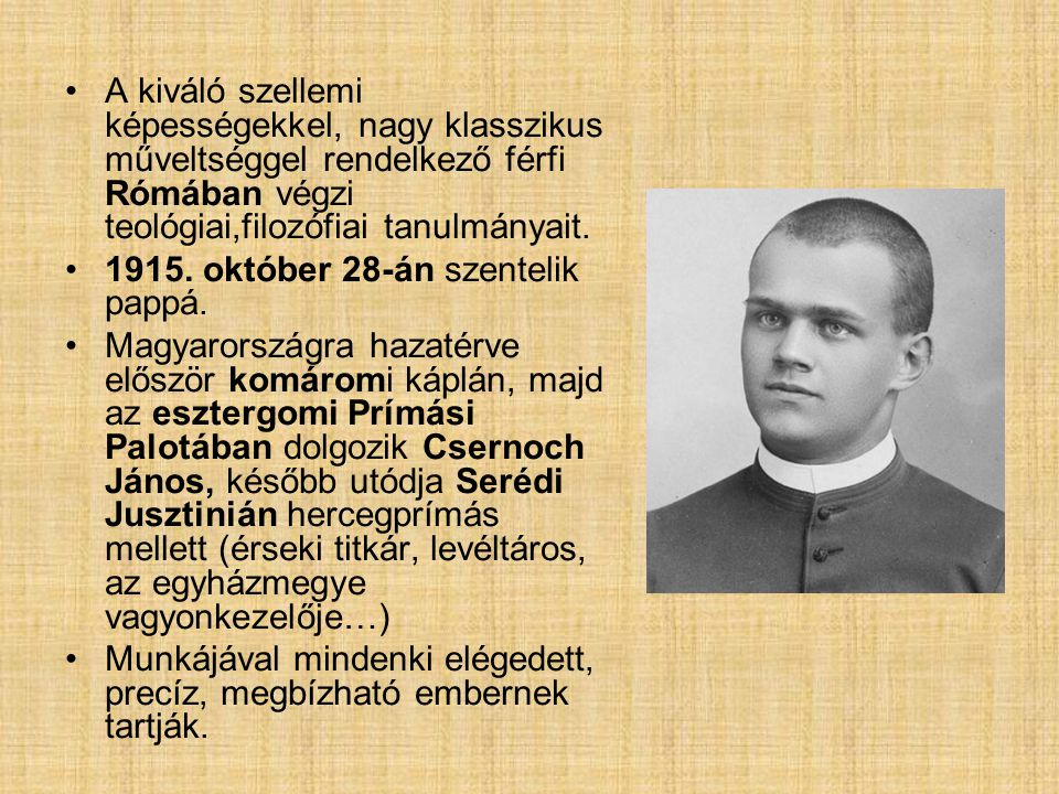 A kiváló szellemi képességekkel, nagy klasszikus műveltséggel rendelkező férfi Rómában végzi teológiai,filozófiai tanulmányait.
