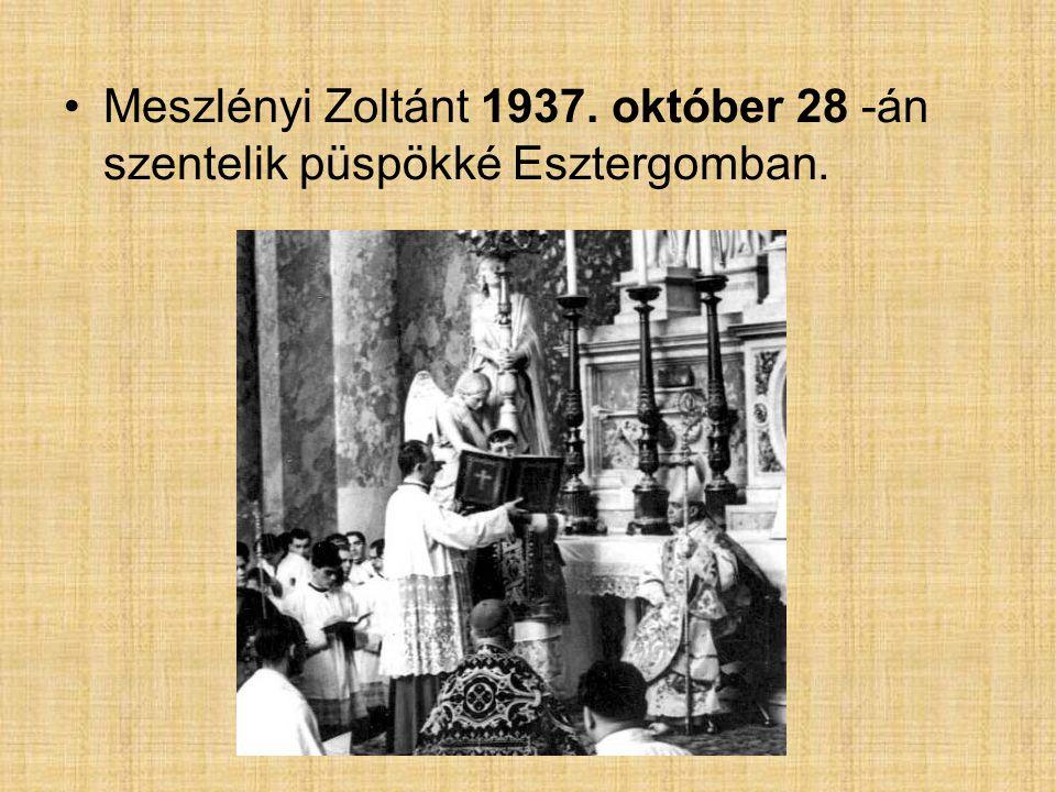 Meszlényi Zoltánt 1937. október 28 -án szentelik püspökké Esztergomban.