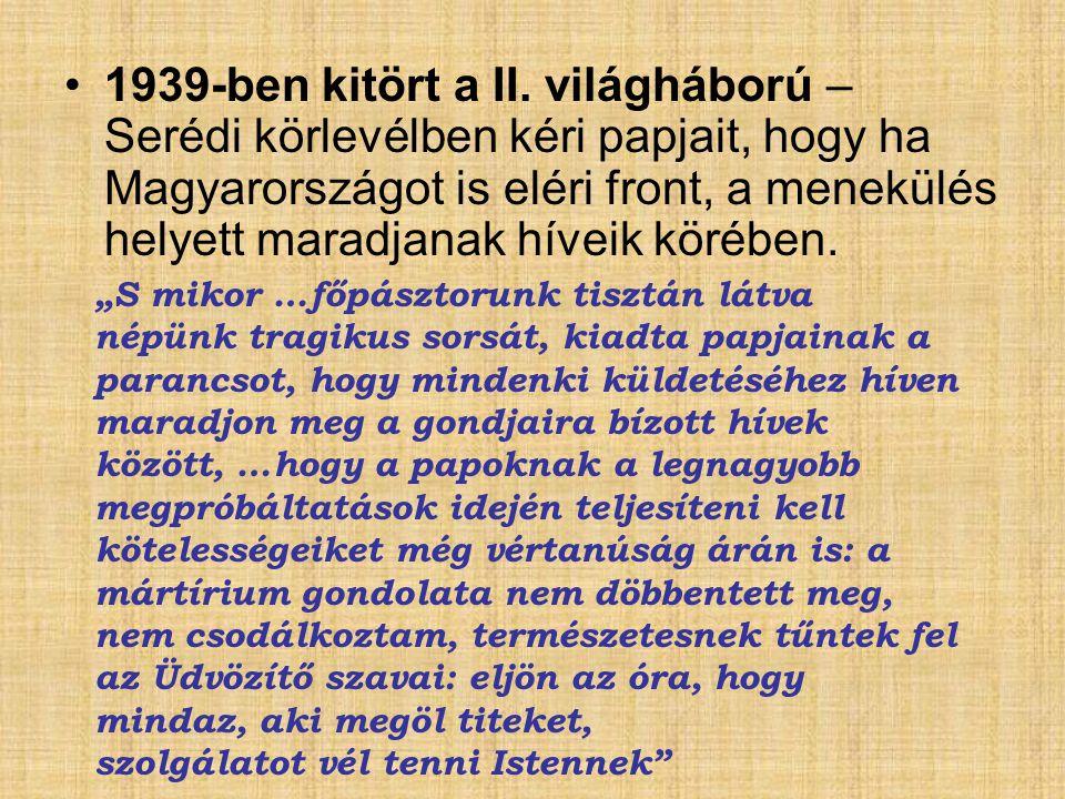 1939-ben kitört a II. világháború – Serédi körlevélben kéri papjait, hogy ha Magyarországot is eléri front, a menekülés helyett maradjanak híveik körében.