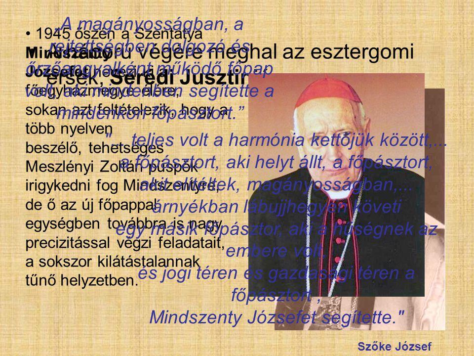 A háború végére meghal az esztergomi érsek, Serédi Jusztinián