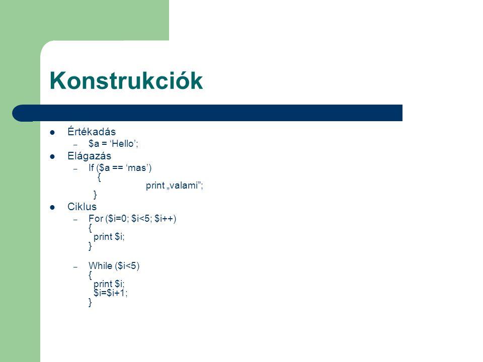 Konstrukciók Értékadás Elágazás Ciklus $a = 'Hello';