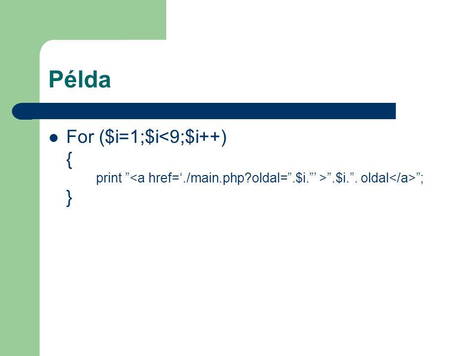 Példa For ($i=1;$i<9;$i++) { print <a href='./main.php oldal= .$i. ' > .$i. . oldal</a> ; }