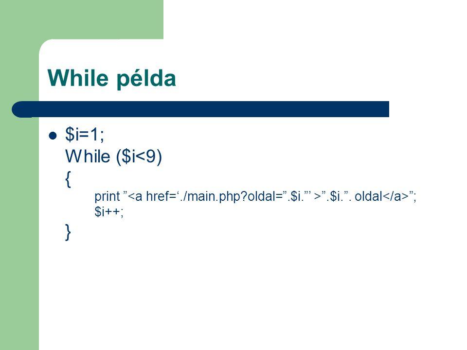 While példa $i=1; While ($i<9) { print <a href='./main.php oldal= .$i. ' > .$i. .