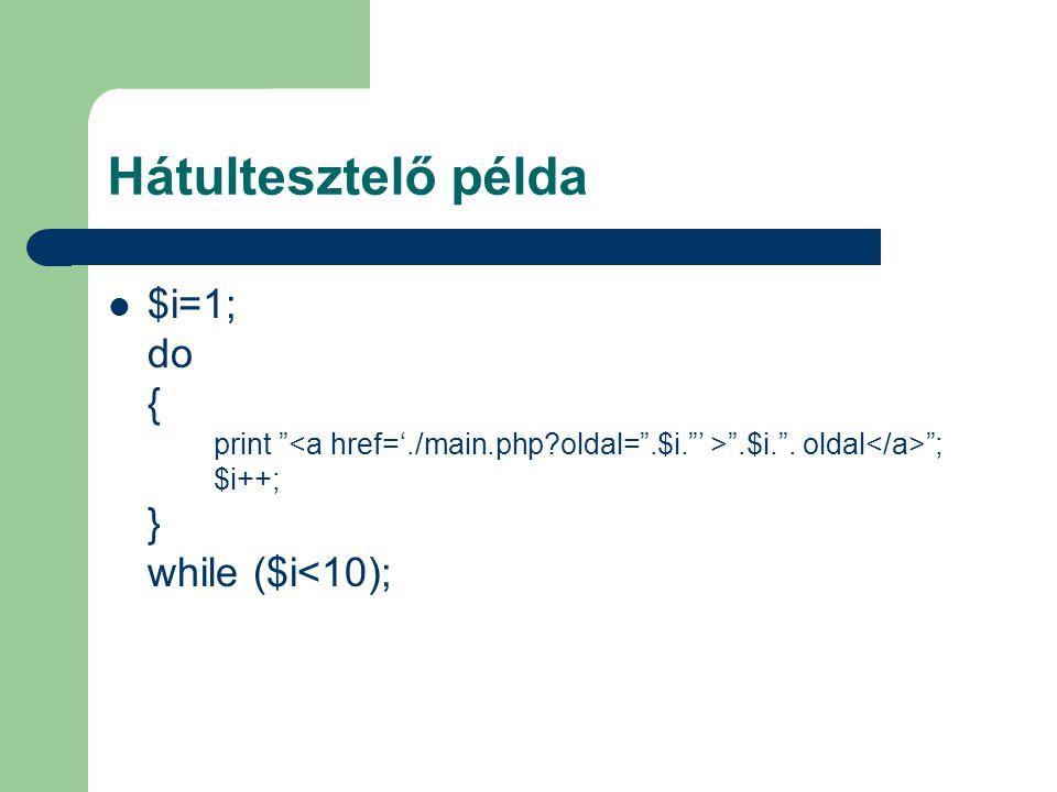 Hátultesztelő példa $i=1; do { print <a href='./main.php oldal= .$i. ' > .$i. .