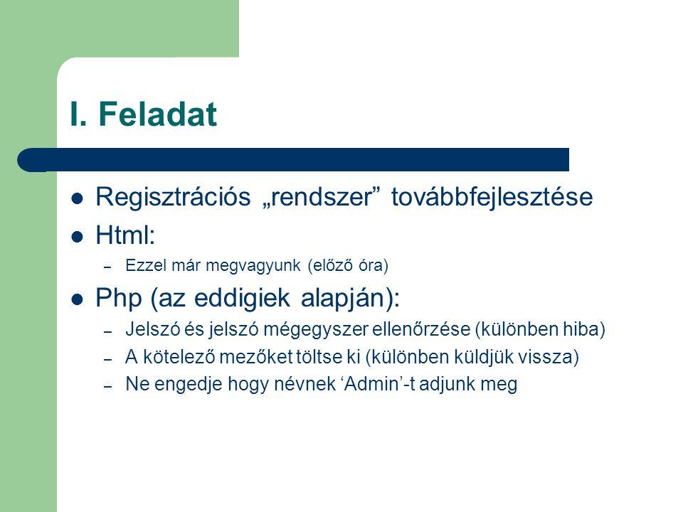 """I. Feladat Regisztrációs """"rendszer továbbfejlesztése Html:"""