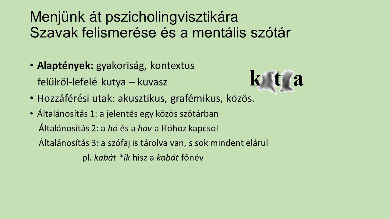 Menjünk át pszicholingvisztikára Szavak felismerése és a mentális szótár