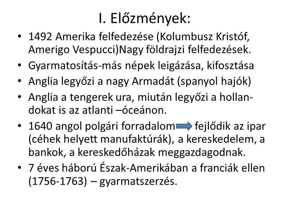 I. Előzmények: 1492 Amerika felfedezése (Kolumbusz Kristóf, Amerigo Vespucci)Nagy földrajzi felfedezések.