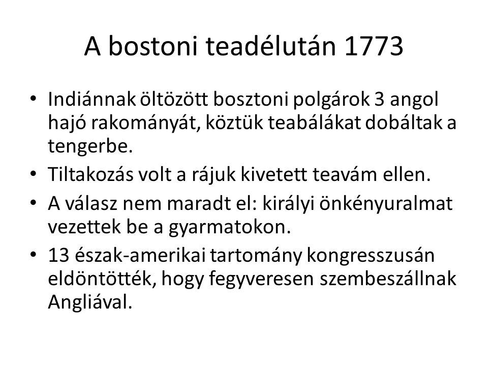 A bostoni teadélután 1773 Indiánnak öltözött bosztoni polgárok 3 angol hajó rakományát, köztük teabálákat dobáltak a tengerbe.