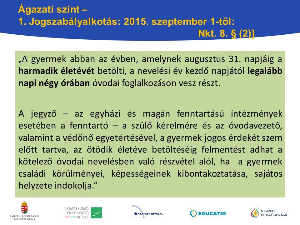Ágazati szint – 1. Jogszabályalkotás: 2015. szeptember 1-től:. Nkt. 8