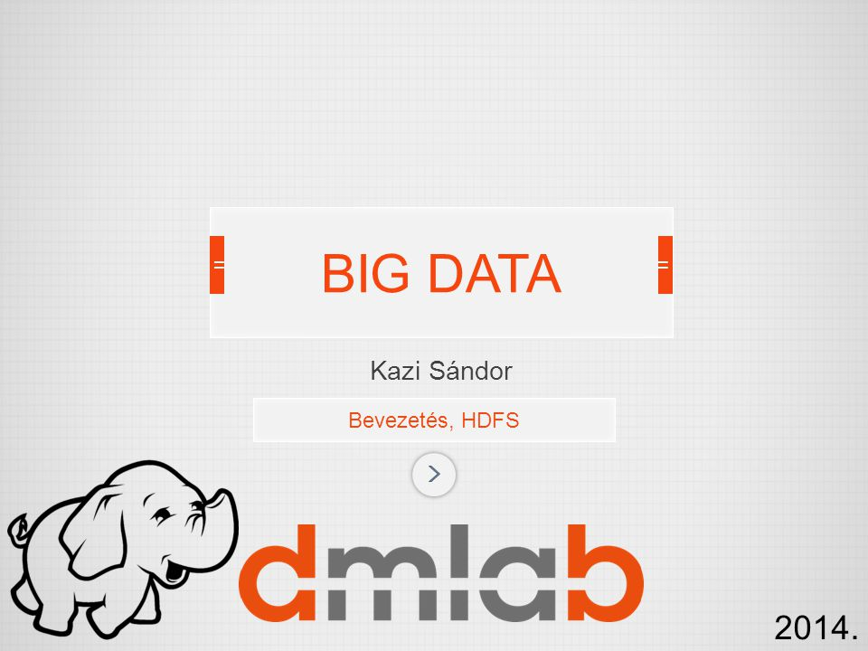 BIG DATA Kazi Sándor Bevezetés, HDFS 2014.