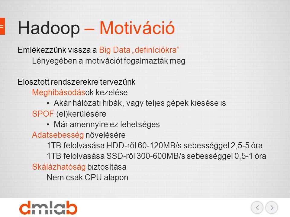 """Hadoop – Motiváció Emlékezzünk vissza a Big Data """"definíciókra"""