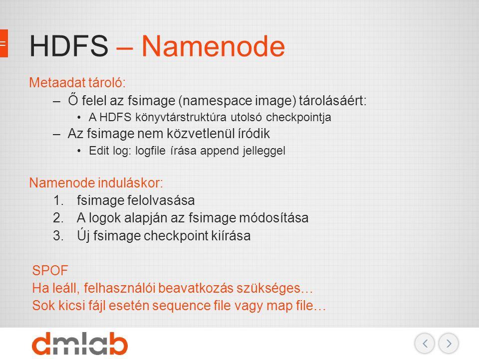 HDFS – Namenode Metaadat tároló:
