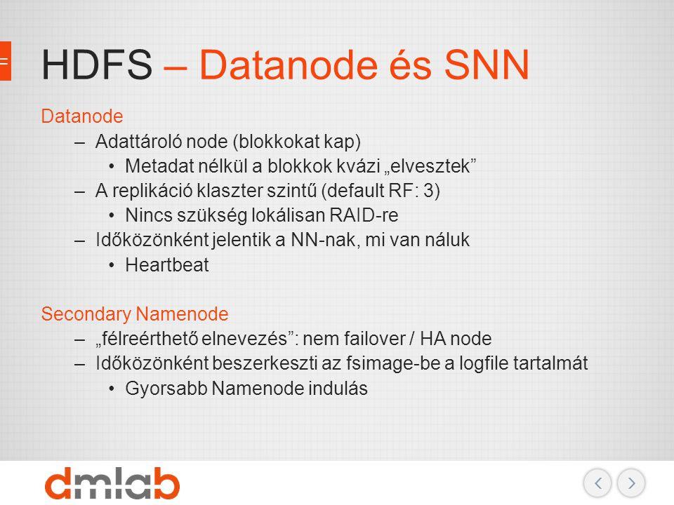 HDFS – Datanode és SNN Datanode Adattároló node (blokkokat kap)