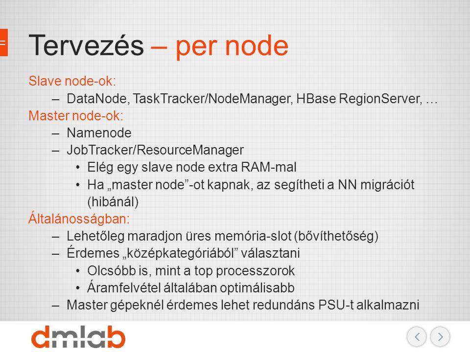 Tervezés – per node Slave node-ok:
