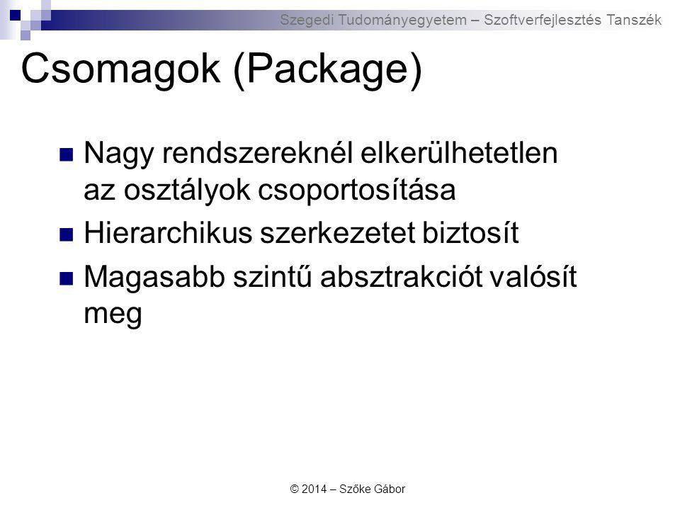 Csomagok (Package) Nagy rendszereknél elkerülhetetlen az osztályok csoportosítása. Hierarchikus szerkezetet biztosít.