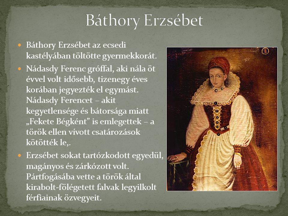 Báthory Erzsébet Báthory Erzsébet az ecsedi kastélyában töltötte gyermekkorát.