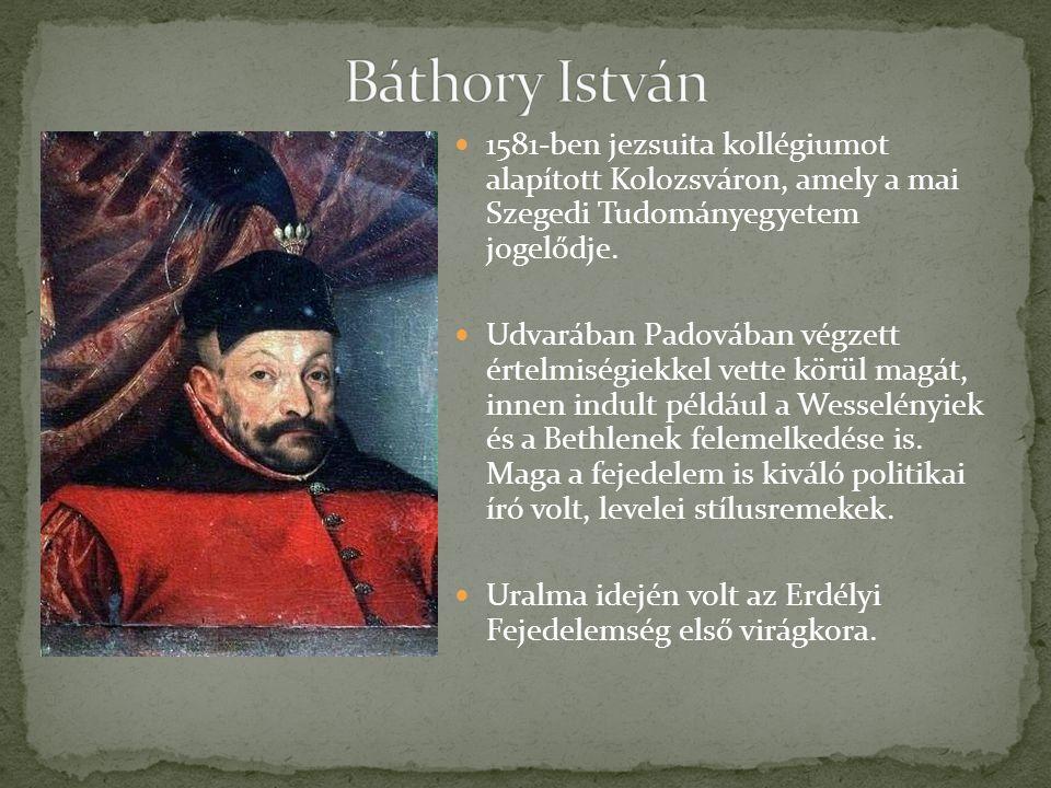 Báthory István 1581-ben jezsuita kollégiumot alapított Kolozsváron, amely a mai Szegedi Tudományegyetem jogelődje.