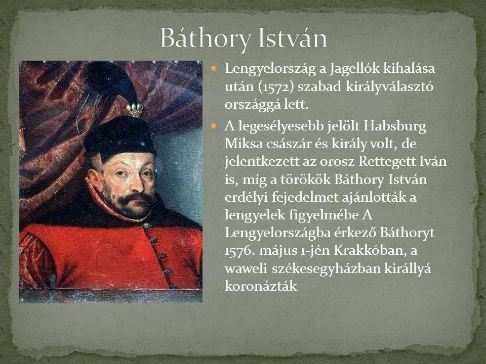 Báthory István Lengyelország a Jagellók kihalása után (1572) szabad királyválasztó országgá lett.