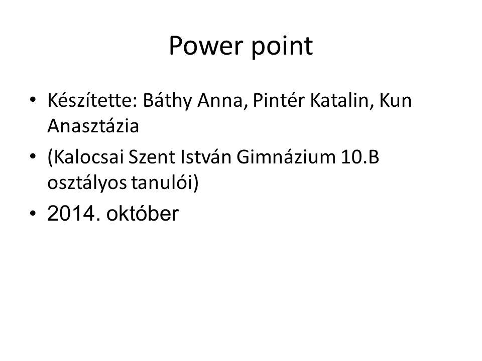 Power point Készítette: Báthy Anna, Pintér Katalin, Kun Anasztázia