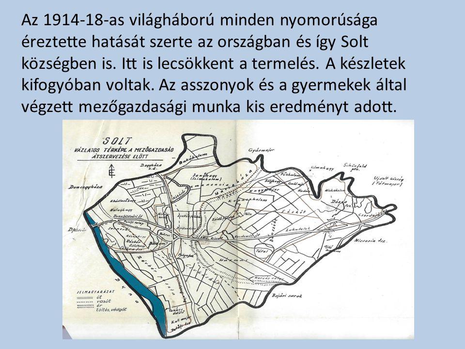 Az 1914-18-as világháború minden nyomorúsága éreztette hatását szerte az országban és így Solt községben is.