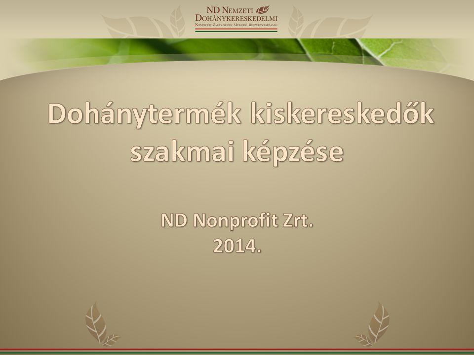 Dohánytermék kiskereskedők szakmai képzése ND Nonprofit Zrt. 2014.