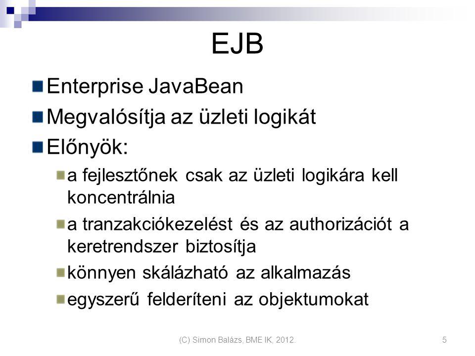 EJB Enterprise JavaBean Megvalósítja az üzleti logikát Előnyök: