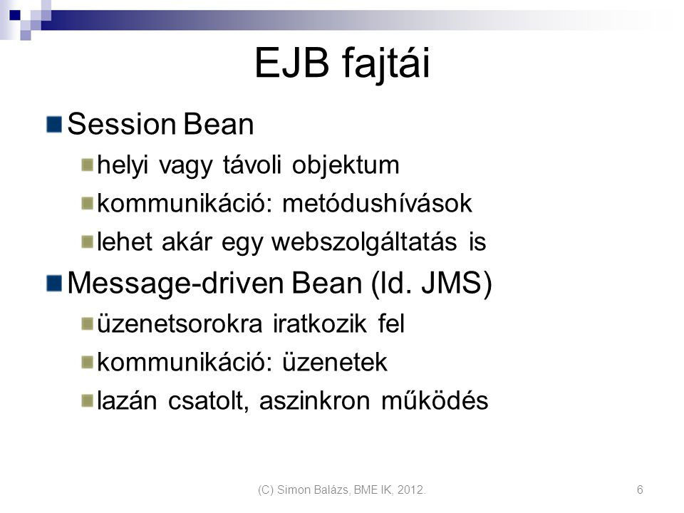 EJB fajtái Session Bean Message-driven Bean (ld. JMS)