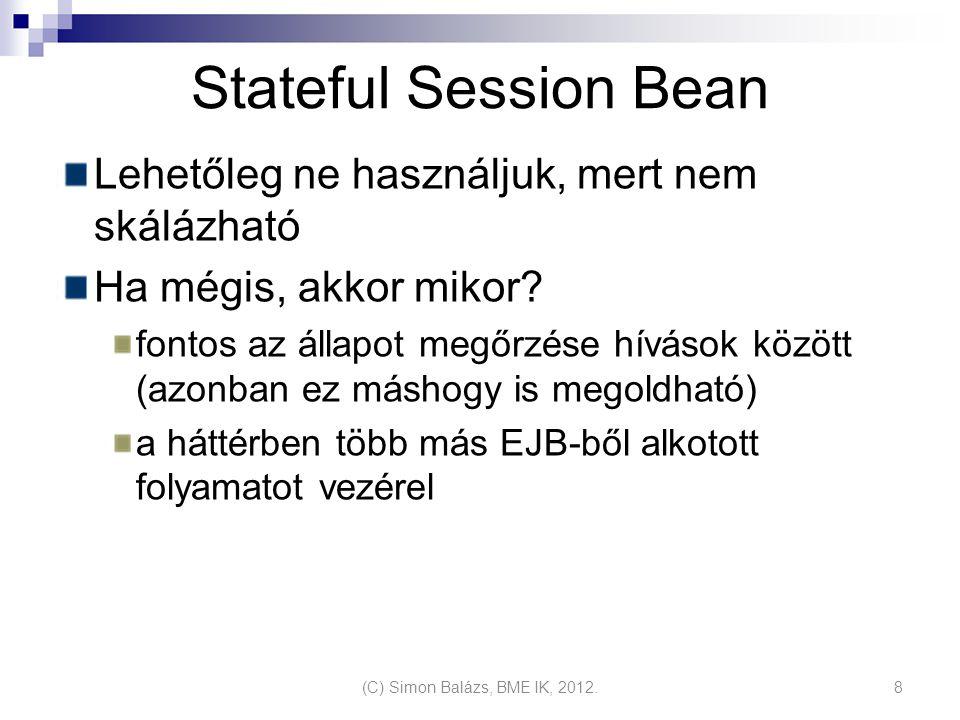 Stateful Session Bean Lehetőleg ne használjuk, mert nem skálázható