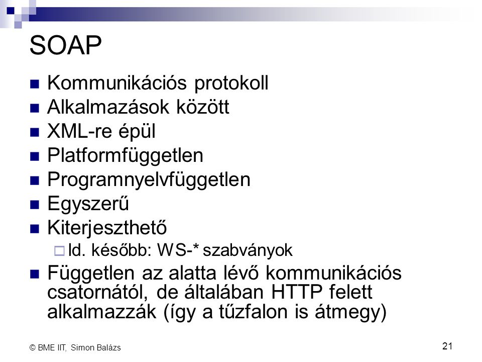 SOAP Kommunikációs protokoll Alkalmazások között XML-re épül