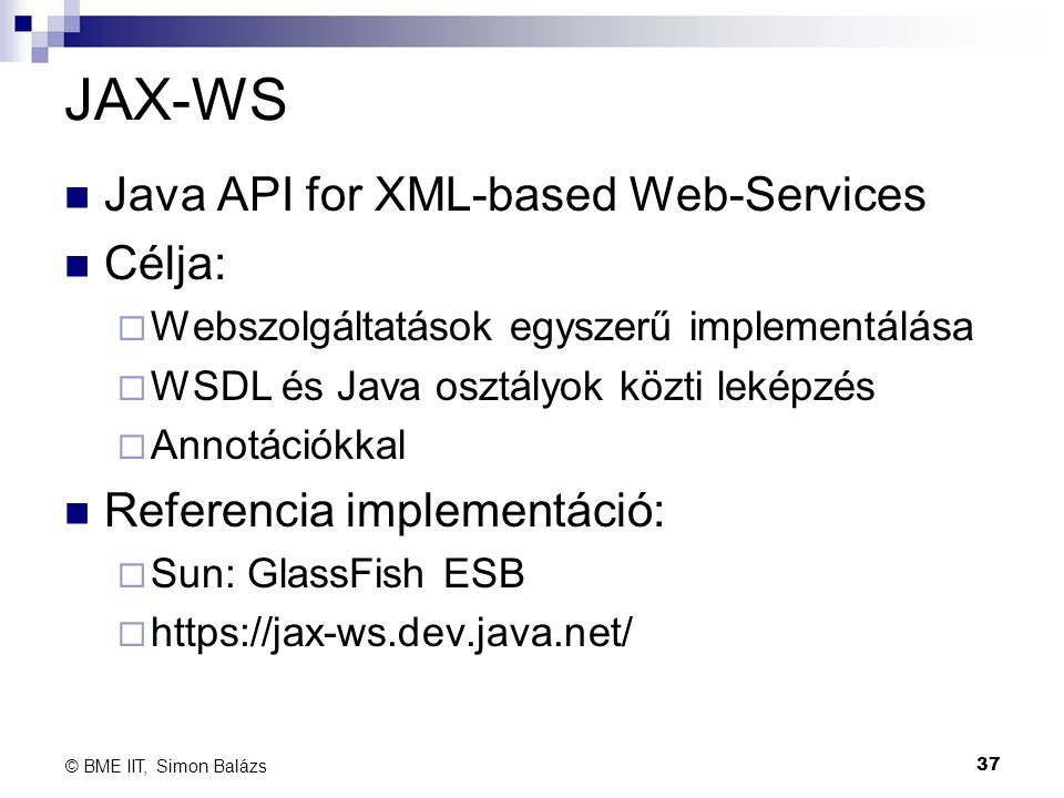 JAX-WS Java API for XML-based Web-Services Célja: