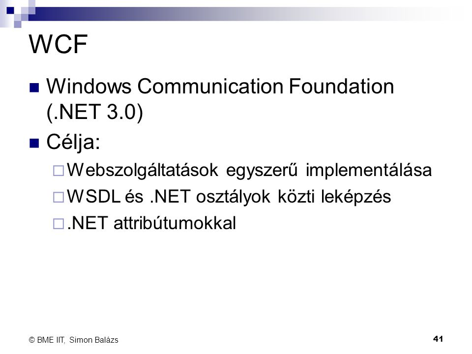 WCF Windows Communication Foundation (.NET 3.0) Célja: