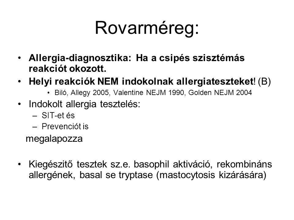 Rovarméreg: Allergia-diagnosztika: Ha a csipés szisztémás reakciót okozott. Helyi reakciók NEM indokolnak allergiateszteket! (B)