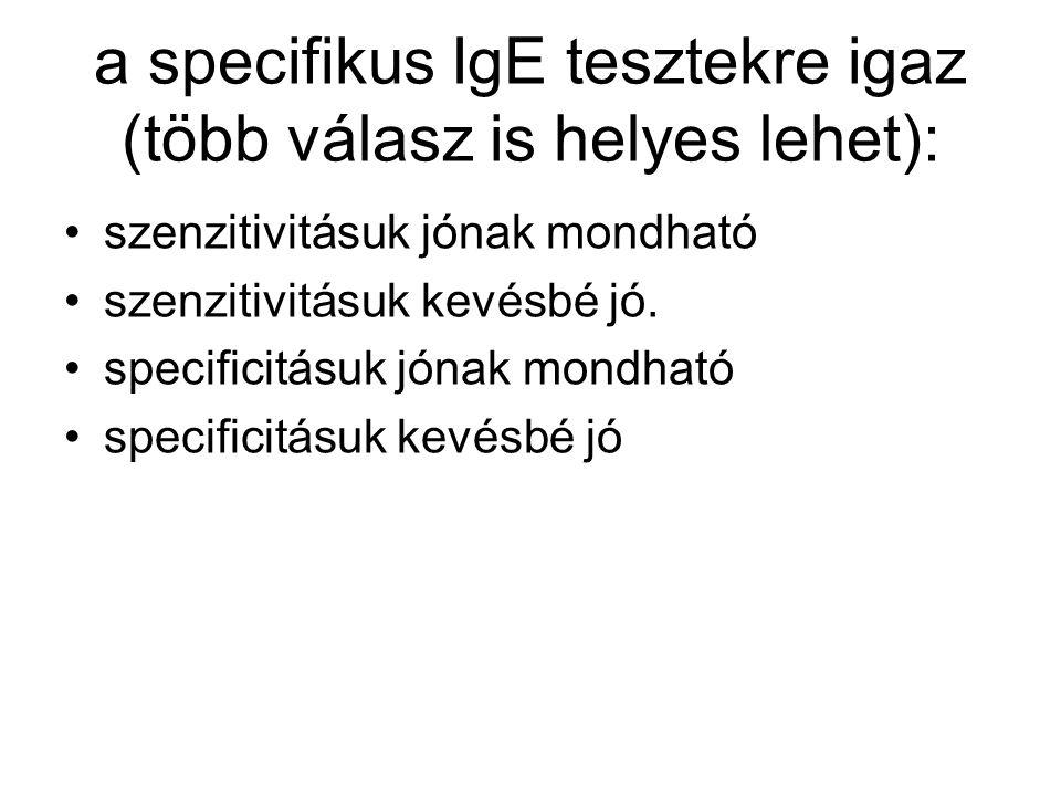 a specifikus IgE tesztekre igaz (több válasz is helyes lehet):