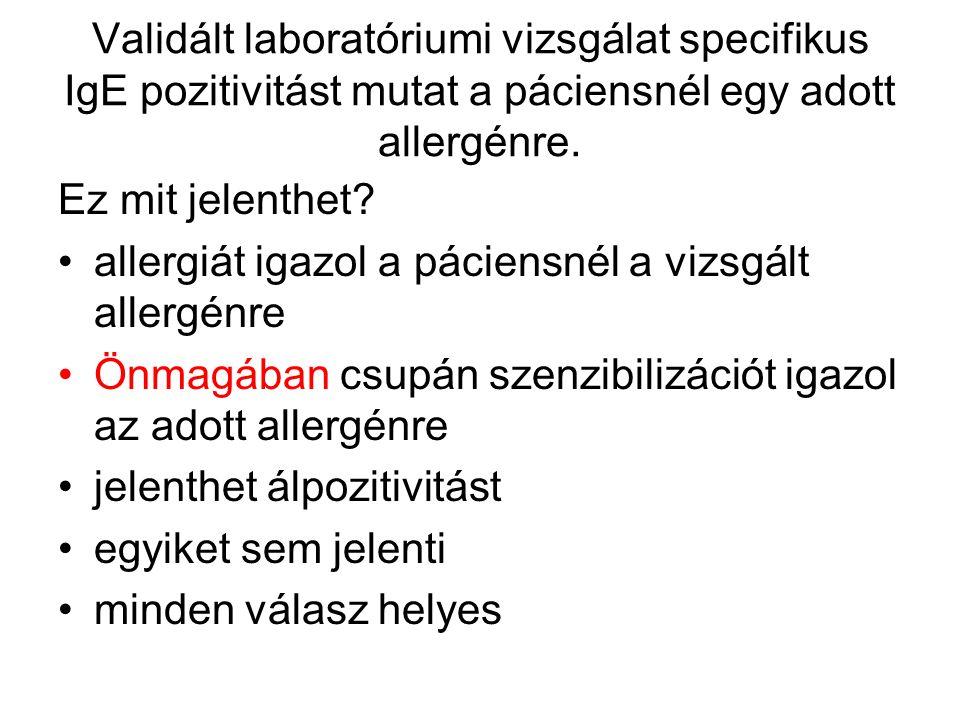 Validált laboratóriumi vizsgálat specifikus IgE pozitivitást mutat a páciensnél egy adott allergénre.