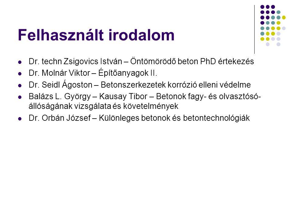 Felhasznált irodalom Dr. techn Zsigovics István – Öntömörödő beton PhD értekezés. Dr. Molnár Viktor – Építőanyagok II.