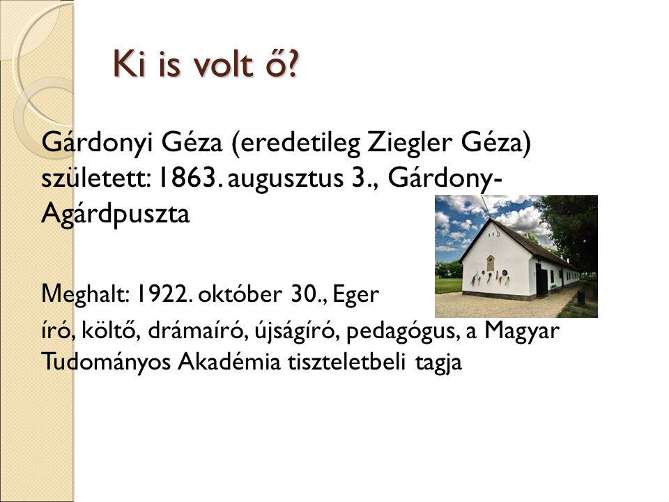 Ki is volt ő Gárdonyi Géza (eredetileg Ziegler Géza) született: 1863. augusztus 3., Gárdony- Agárdpuszta.