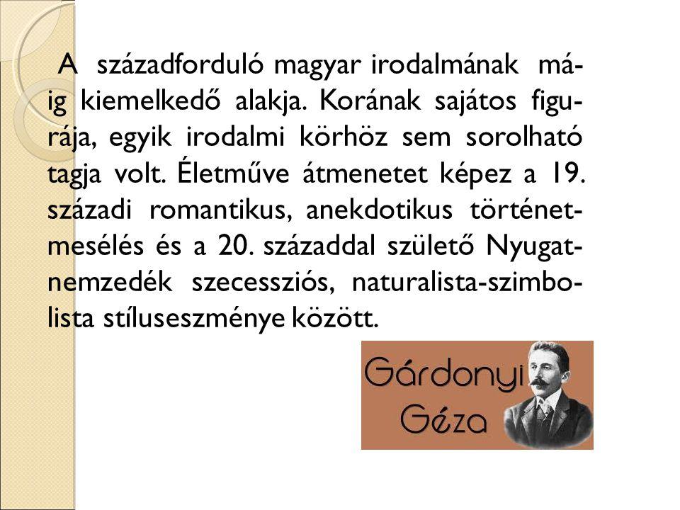 A századforduló magyar irodalmának má- ig kiemelkedő alakja