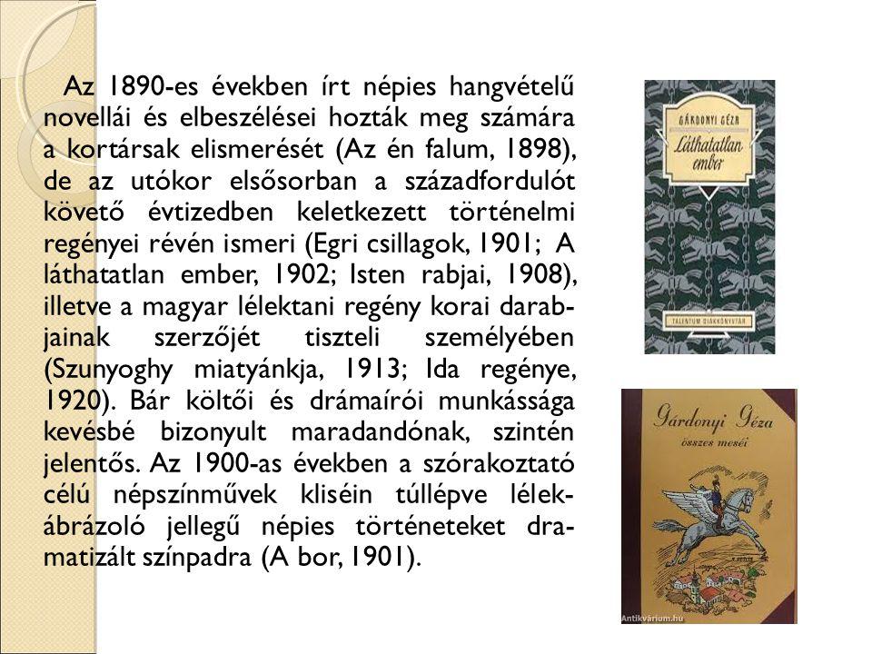 Az 1890-es években írt népies hangvételű novellái és elbeszélései hozták meg számára a kortársak elismerését (Az én falum, 1898), de az utókor elsősorban a századfordulót követő évtizedben keletkezett történelmi regényei révén ismeri (Egri csillagok, 1901; A láthatatlan ember, 1902; Isten rabjai, 1908), illetve a magyar lélektani regény korai darab- jainak szerzőjét tiszteli személyében (Szunyoghy miatyánkja, 1913; Ida regénye, 1920).
