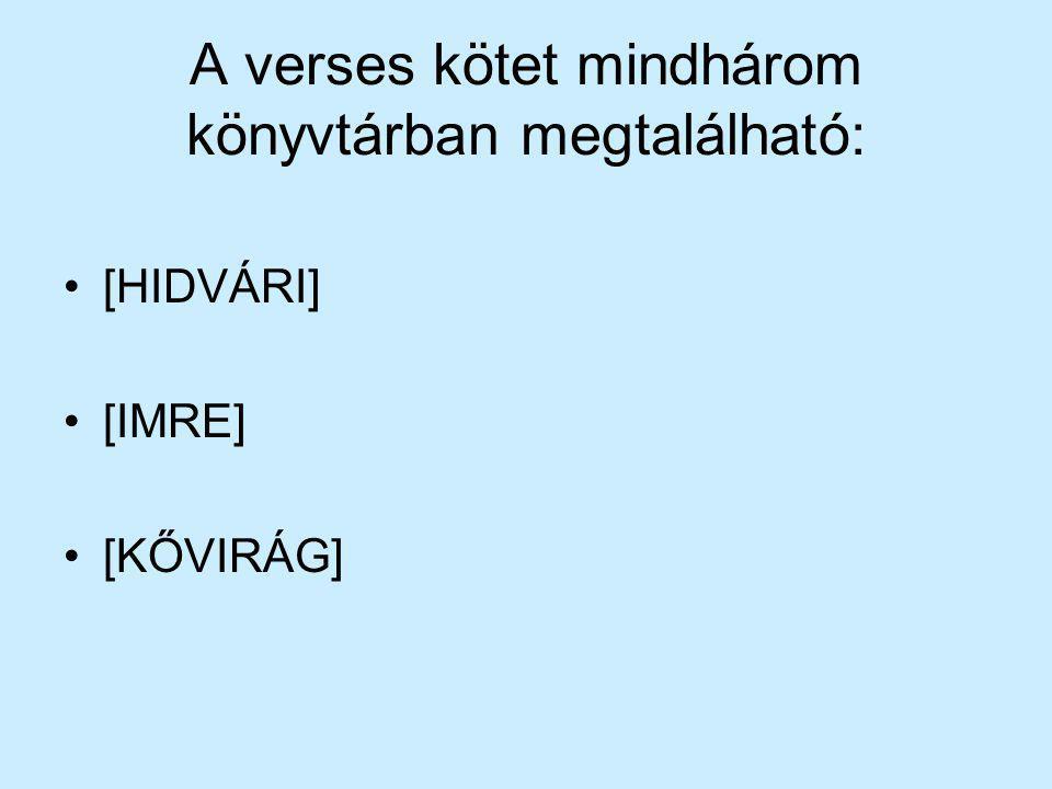 A verses kötet mindhárom könyvtárban megtalálható: