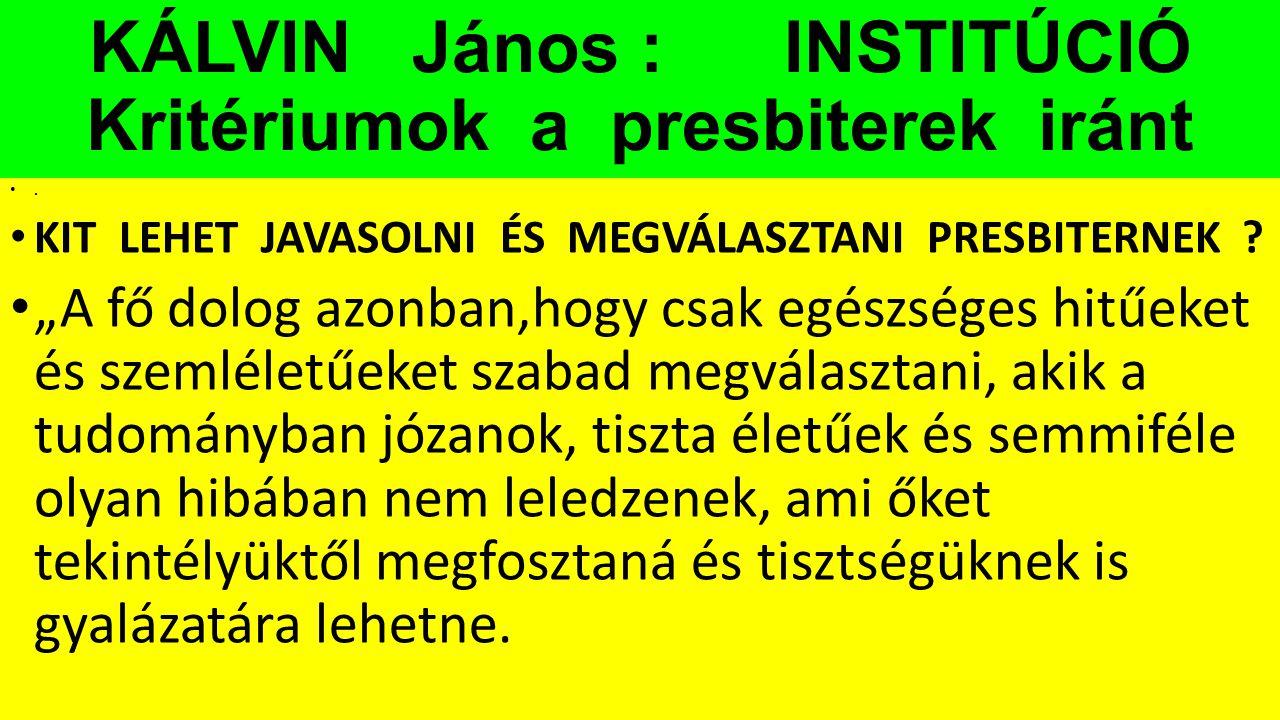 KÁLVIN János : INSTITÚCIÓ Kritériumok a presbiterek iránt