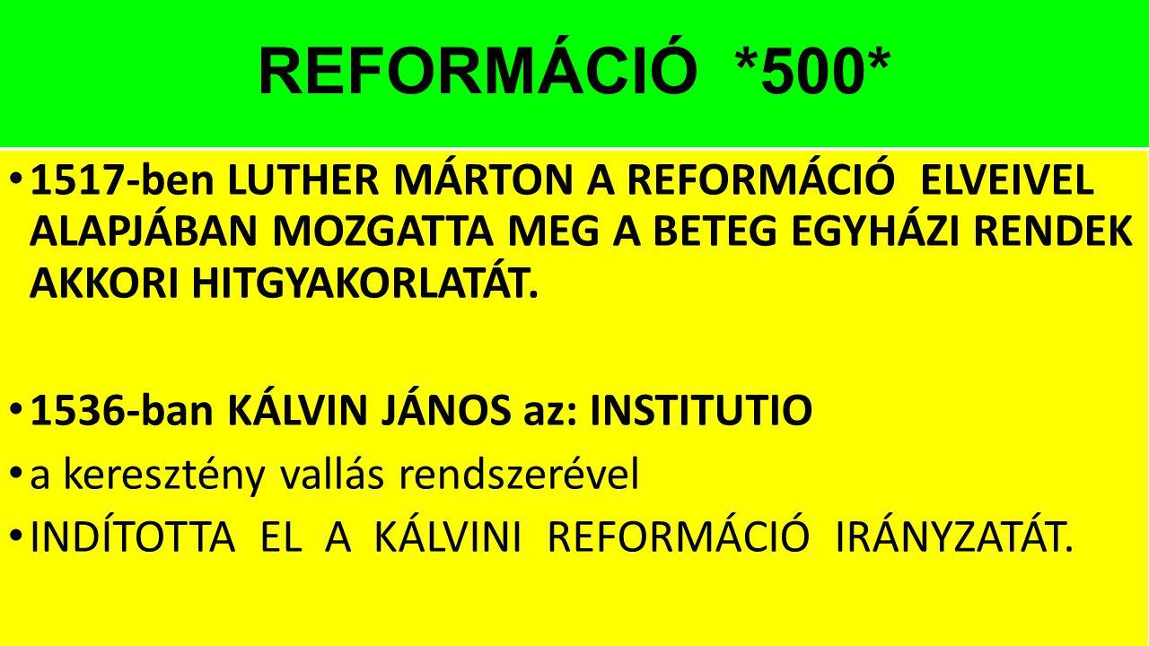 REFORMÁCIÓ *500* 1517-ben LUTHER MÁRTON A REFORMÁCIÓ ELVEIVEL ALAPJÁBAN MOZGATTA MEG A BETEG EGYHÁZI RENDEK AKKORI HITGYAKORLATÁT.