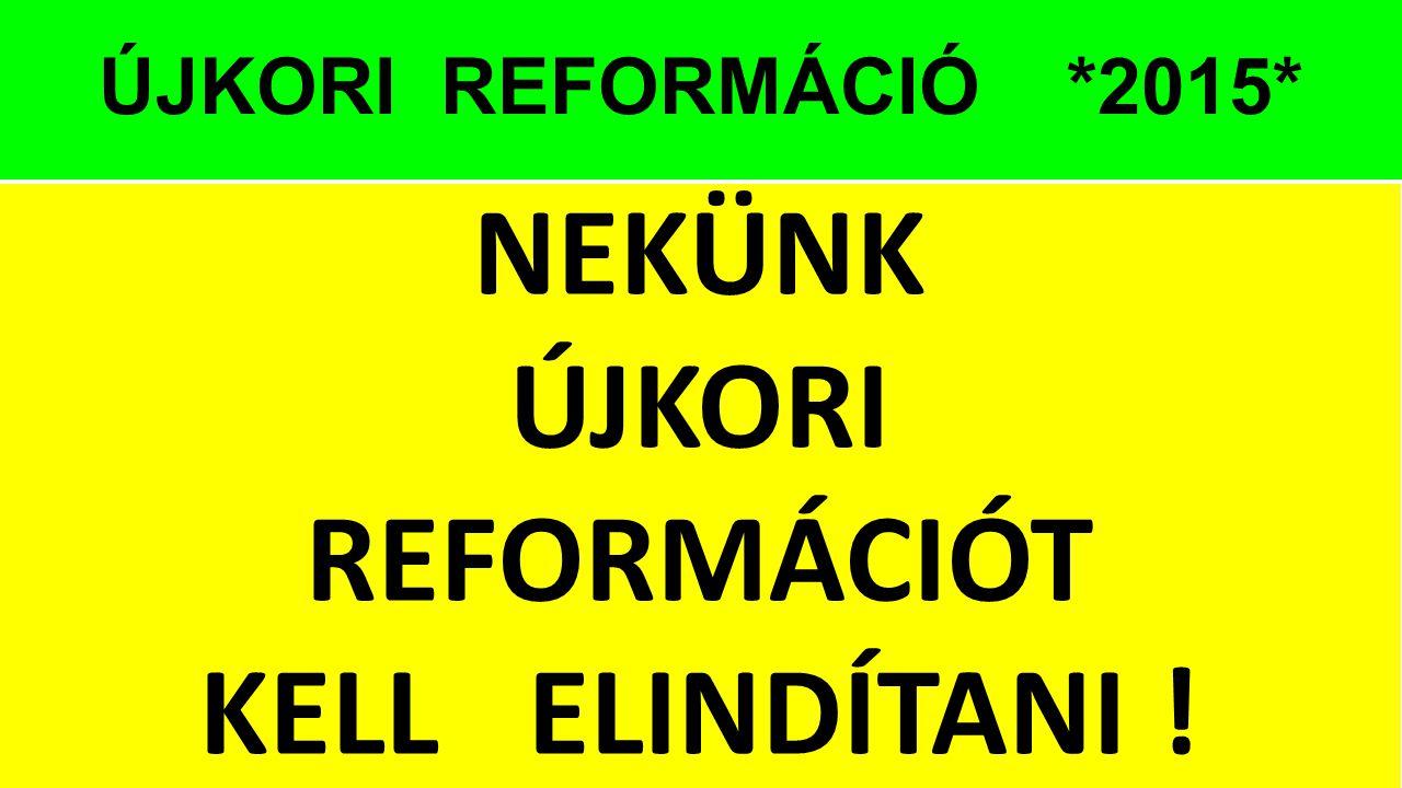 NEKÜNK ÚJKORI REFORMÁCIÓT KELL ELINDÍTANI !